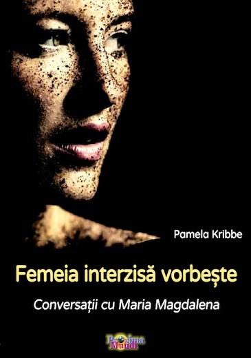 Femeia interzisă vorbește: Conversații cu Maria Magdalena (Pamela Kribbe) - Editura Proxima Mundi