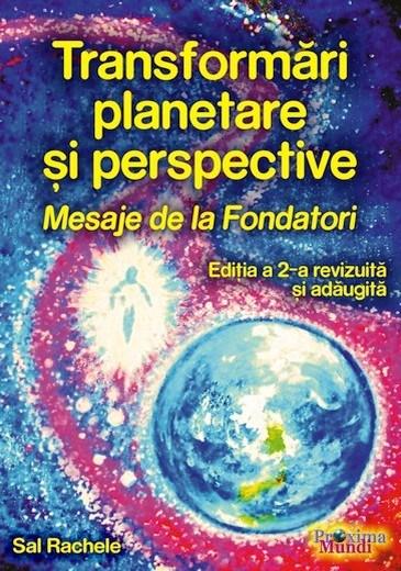 Transformări Planetare și Perspective: Mesaje de la Fondatori - Ediția a 2-a revizuită și adăugită 2018 - Editura Proxima Mundi